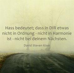 Hass bedeutet; dass in DIR etwas nicht in Ordnung - nicht in Harmonie ist - nicht bei deinem Nächsten.