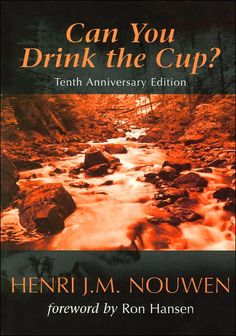 Can You Drink the Cup? I haven't read this one, but I've read several of his books. Nouwen has become a spiritual mentor.