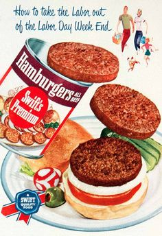 "1950 Swift's ""Premium"" canned hamburger ad...because you know, cooking a hamburger on the grill is such hard time consuming work and all..."