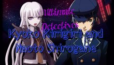 Kyoko Kirigiri And Naoto Shirogane(ps, I did it myself, and my first time doing my First Edit! So I hope you liked it! (Ps, I didn't edit this on Photoshop, I Edit this on this app called Picsart