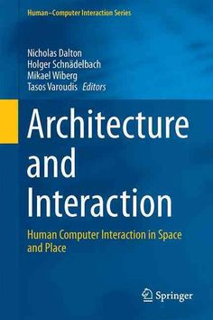 Architecture and Interaction: Human Computer Interaction in Space and Place