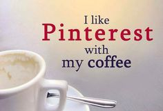 After Pinterest and coffee, I'll get down to business. :-)