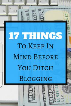 17 Things To Keep In Mind Before You Ditch Blogging
