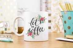 Coffee Mug, Ceramic mug, quote mug, Let's do coffee floral, Printable Wisdom, unique coffee mug gift coffee, hand lettered calligraphy