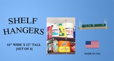"""Shelf Hangers - 16"""" Wide X 12"""" Tall [4 Pack] by Quick-Shelf. $10.95. Quickly and easily create a ceiling mounted shelving unit in your garage, basement, shed, or wherever else desired. This kit contains a total of four 16 inch wide X 12 inch tall shelf hangers. Once the top shelf is hung from the 5/16"""" lag eye screws (not included), the remainder of shelf hangers are each hung from the one above it with the simple hook through construction. Lag eye screws may be an..."""