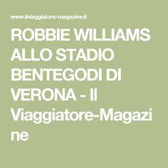 ROBBIE WILLIAMS ALLO STADIO BENTEGODI DI VERONA - Il Viaggiatore-Magazine