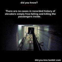 There are no cases in recorded history of elevators simply free-falling and killing the passenger in side,