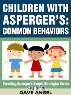 How To Understand Common Behaviors in Children with Asperger's (Parenting Asperger's Simple Strategies Series Book by [Angel, Dave] Understanding Autism, Aspergers, Asd, High Functioning Autism, Developmental Delays, Learning Disabilities, Autism Spectrum, Special Needs, Special Education