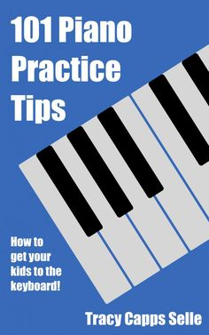 101 Piano Practice Tips is an upbeat book full of practical tips to help your kids actually WANT to practice the piano. Veteran piano teacher, Tracy Selle, has written a must-have resource for parents who want creative and FUN ideas to get their kids to the keyboard! Kindle Edition, 28 pages ($2.99)