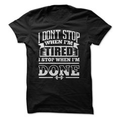 I Dont Stop Gym Fitness - I Dont Stop When Im Tired I Stop When Im Done Fitness motivational quotes for athletes. The best funny motivational quotes for gym, sports or workout. (Fitness T-shirts)
