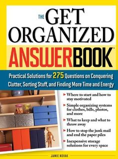 Get Organized Answer Book: Practical Solutions for 275 Questions on Conquering Clutter, Sorting Stuff, and Finding More Time and Energy by Jamie Novak, http://www.amazon.com/dp/B003L203JW/ref=cm_sw_r_pi_dp_i.gaub1KXZY29