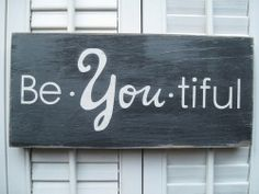 Beauty Quote:  Be - YOU - tiful