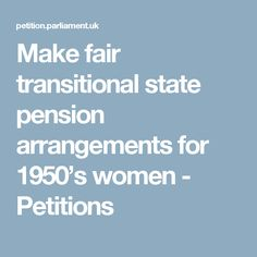 Make fair transitional state pension arrangements for women - Petitions 1950s Women, Sign, How To Make, Signs