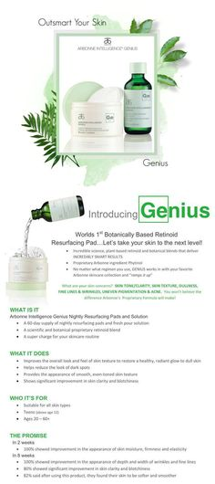 Get in on this new skin care revolution! Genius is a new patented product that will address any concerns you may have about your skin. Safe to use from 12yrs & up! Just apply it at night before bed and see results within two weeks!!! Http://chelseahowes.arbonne.com