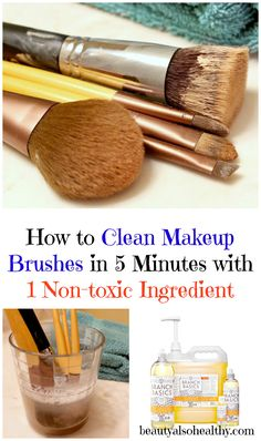 How to Clean Makeup Brushes in 5 Minutes with 1 Non-toxic Ingredient!