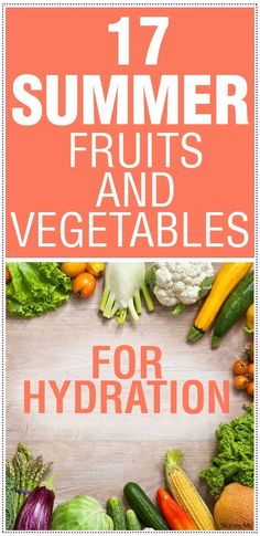 17 Summer Fruits & Vegetables for Hydration - stay hydrated with healthy and delicious produce!  #summerproduce #hydration #fruitsandvegetables