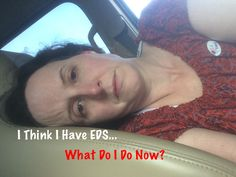 I Think I Have EDS - What Do I Do Now? #EDS #chronicpain #hypermobility #ehlersdanlos