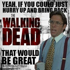 Yeah if you could hurry up and bring the Walking Dead back that'd be great ! - Fangirl - The Walking Dead Walking Dead Funny, The Walking Dead 3, Best Tv Shows, Best Shows Ever, Twd Memes, Music Memes, Dead Inside, Stuff And Thangs, Me Tv