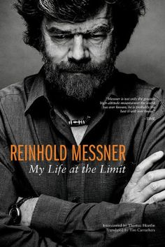 Reinhold Messner: My Life At The Limit (Legends & Lore): br Hermann Hesse, Harper Lee, Great Books, New Books, Books To Read, Best Adventure Books, Sou Fujimoto, Top Reads, Libros