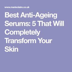 Best Anti-Ageing Serums: 5 That Will Completely Transform Your Skin