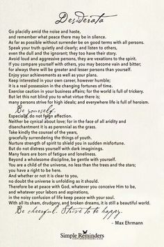 Deserata. This poem hung in my grandfather's apartment for years. It now hangs in mine.
