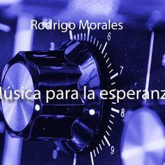 Musica para la esperanza by Rodrigo Morales on SoundCloud