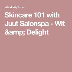 Skincare 101 with Juut Salonspa - Wit & Delight