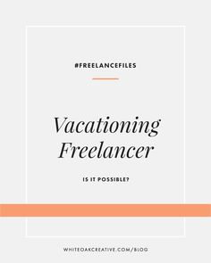 How to Take A Vacation As a Freelancer // Break for travel and life