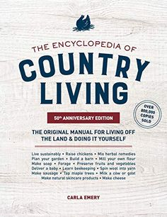 PDF Free The Encyclopedia of Country Living, Anniversary Edition, The Original Manual for Living off the Land & Doing It Yourself, Author : Carla Emery