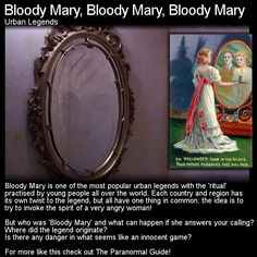 Bloody Mary is a classic urban legend that has many varieties and is known all over the world. Head to this link for the full article: http://www.theparanormalguide.com/1/post/2012/11/bloody-mary-blooody-mary-bloody-mary.html