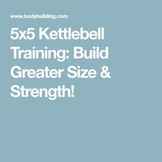 5x5 Kettlebell Training: Build Greater Size & Strength!