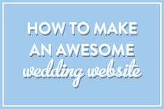 HOW TO: Make an Awesome Wedding Website // Jordan McBride