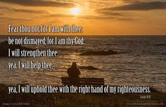 Fear thou not; for I am with thee: be not dismayed; for I am thy God: I will strengthen thee; yea I will help thee; yea I will uphold thee with the right hand of my righteousness. --Isaiah 41:10 KJV  http://ift.tt/2dlIsJq  #Bible #inspirational