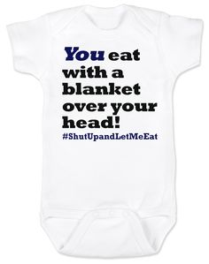 Funny Breastfeeding Baby Onesie, You eat with a blanket over your head, shut up and let me eat, #shutupandletmeeat, Normalize Breastfeeding, breast feeding in public, you eat under a blanket onsie