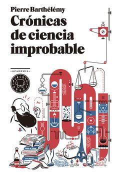 Crónicas de ciencia improbable / Pierre Barthélémy ; traducción de Manuel  Serrat Crespo.. -- Barcelona : Blackie Books, 2014