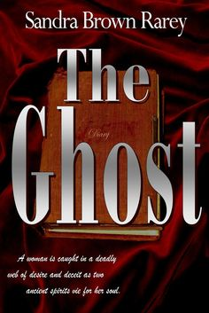 THE GHOST ~ a Gothic Noir novel of obsession and desire by Sandra Brown Rarey
