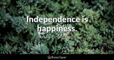 Independence is happiness. - Susan B. Anthony #brainyquote #QOTD #independenceday #happiness Brainy Quotes, Life Quotes, How To Make Money, Make Money From Home, Famous Quotes, Earn Money, Quote Of The Day, Knowing You, Words