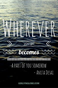 Wherever you go becomes a part of you somehow. - Anita Desai #travel #quotes