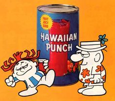 How about a nice Hawaiin punch?