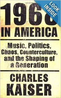 1968 in America: Music, Politics, Chaos, Counterculture, and the Shaping of a Generation: Charles Kaiser: 9780802135308: Amazon.com: Books