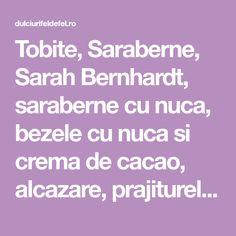 Tobite, Saraberne, Sarah Bernhardt, saraberne cu nuca, bezele cu nuca si crema de cacao, alcazare, prajiturele la bucata, prajitura de casa cu nuca si crema Rome