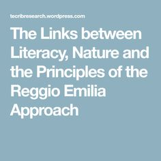 The Links between Literacy, Nature and the Principles of the Reggio Emilia Approach