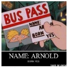 Name: Arnold. Born: Yes