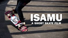 ISAMU: a Short Skate Film – Brett Novak: Source: Brett Novak – Filmer. Skater. Hopeful Creator.