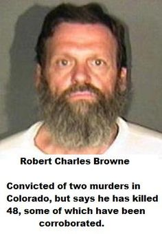 Robert Charles Browne--Convicted of two murders in Colorado, but says he has killed 48, some of which have been corroborated.