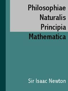 Philosophiae Naturalis Principia Mathematica (LATIN) (Latin Edition) by Sir Isaac Newton, http://www.amazon.com/dp/B0029LHMCW/ref=cm_sw_r_pi_dp_OQiWsb0HZEG6Z