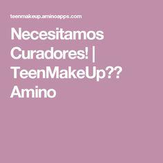 Necesitamos Curadores! | TeenMakeUp💄👑 Amino
