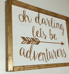 Oh darling let's be adventurers!! At PeaPieSigns on etsy