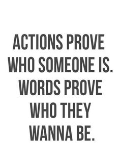 actions speak louder than words, so true. and so so tired of people who do not keep their promises. DONE!!! be with a man who keeps his promises!!! and DOESN'T take you for granted!!!