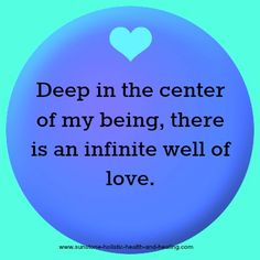 Deep in the center of my being, there is an infinite well of love